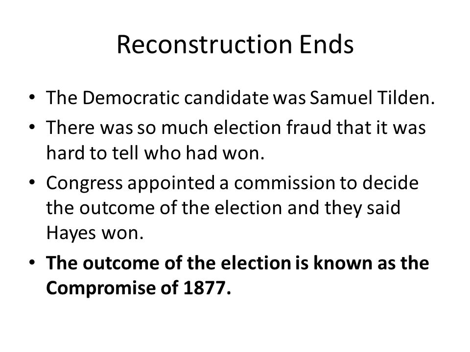 Reconstruction Ends The Democratic candidate was Samuel Tilden.