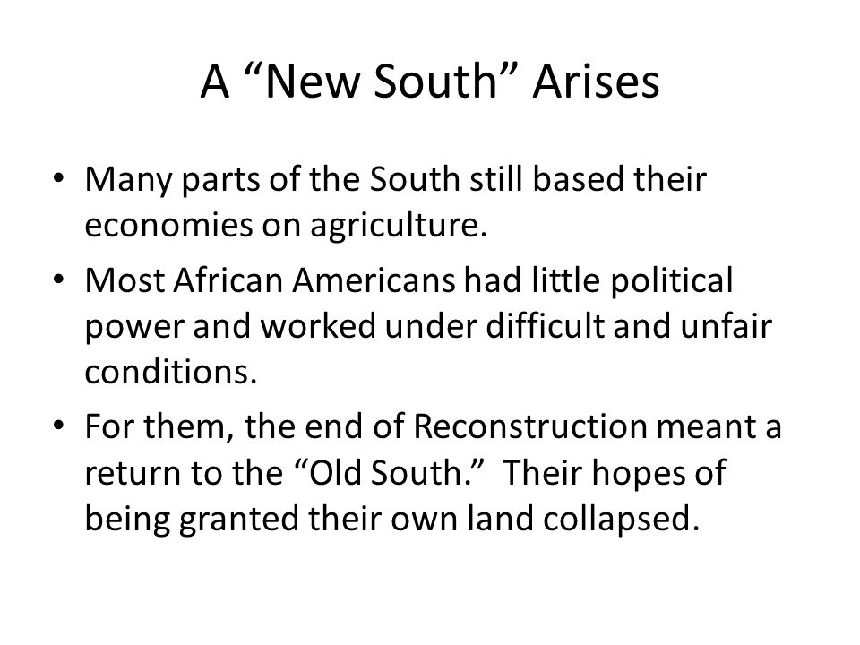A New South Arises Many parts of the South still based their economies on agriculture.