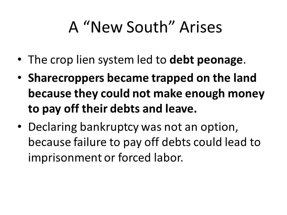 A New South Arises The crop lien system led to debt peonage.