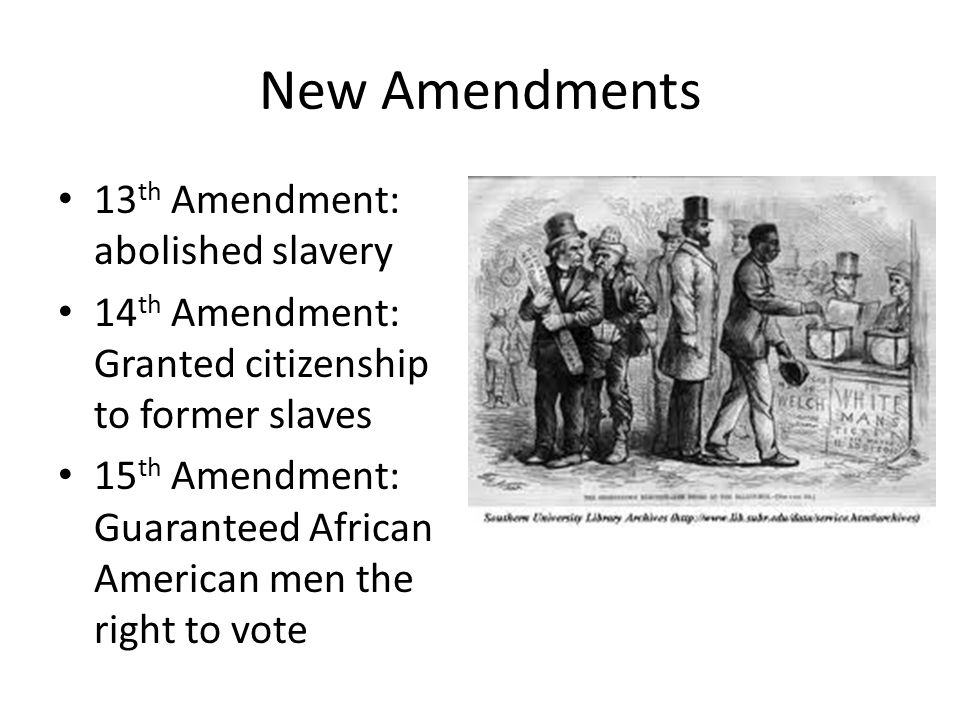 New Amendments 13th Amendment: abolished slavery