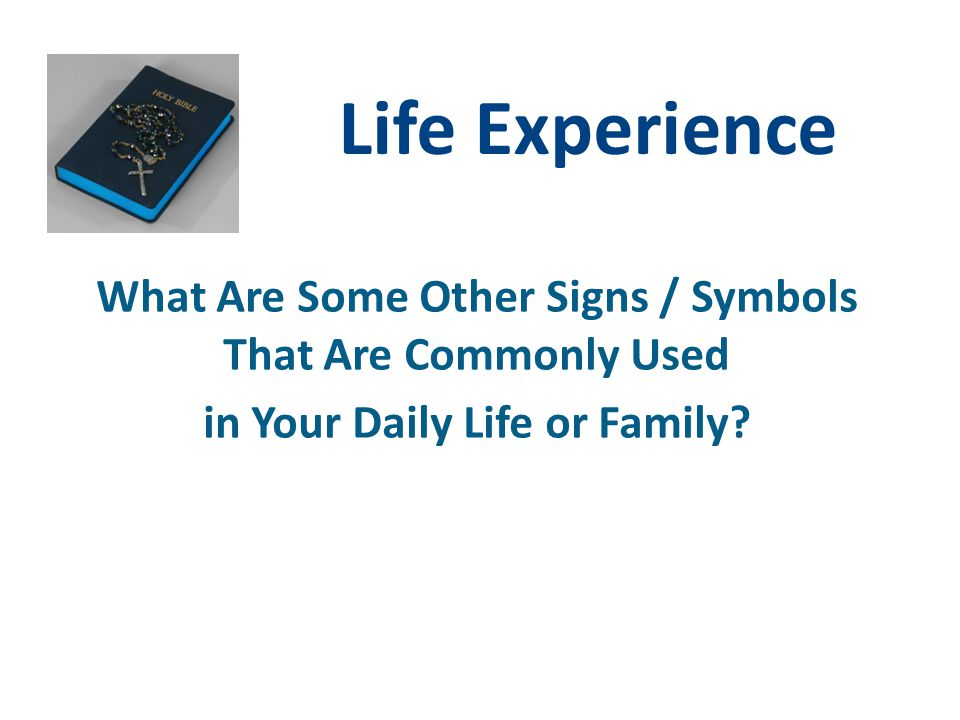 Life Experience What Are Some Other Signs / Symbols That Are Commonly Used.