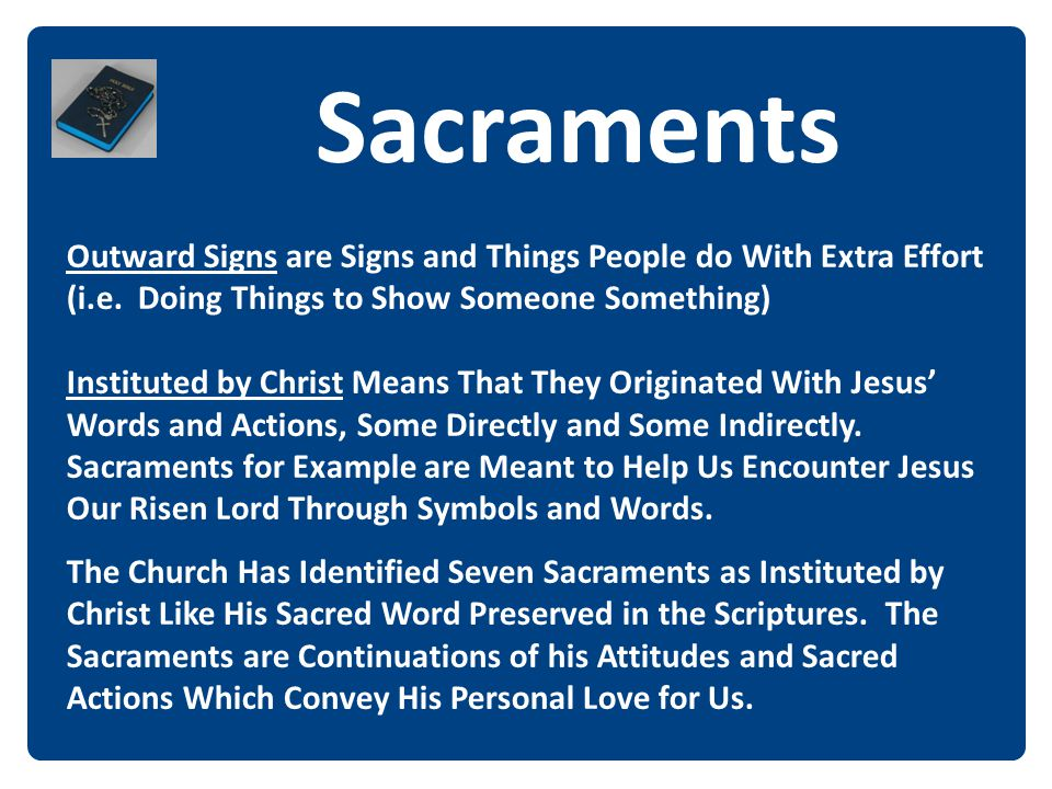 Sacraments Outward Signs are Signs and Things People do With Extra Effort (i.e. Doing Things to Show Someone Something)