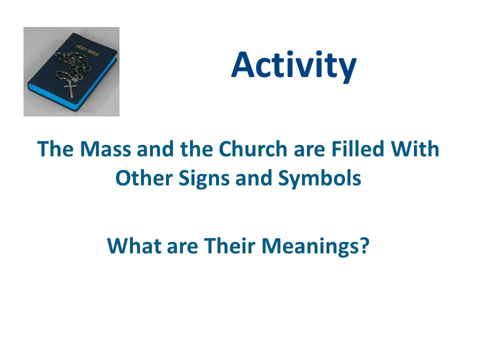 Activity The Mass and the Church are Filled With Other Signs and Symbols What are Their Meanings