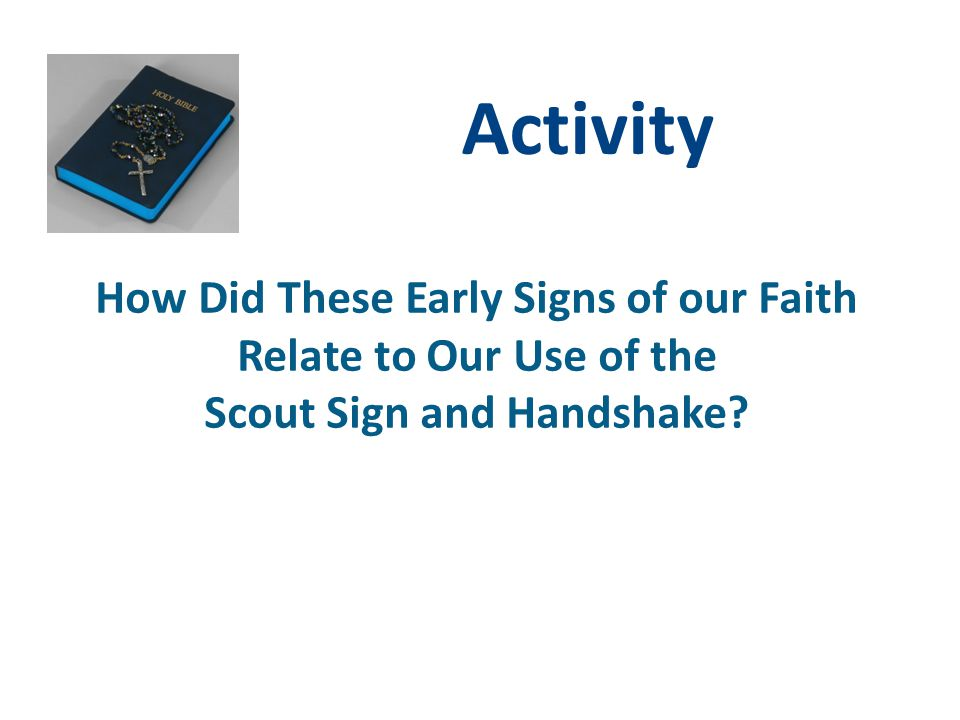 Activity How Did These Early Signs of our Faith Relate to Our Use of the Scout Sign and Handshake