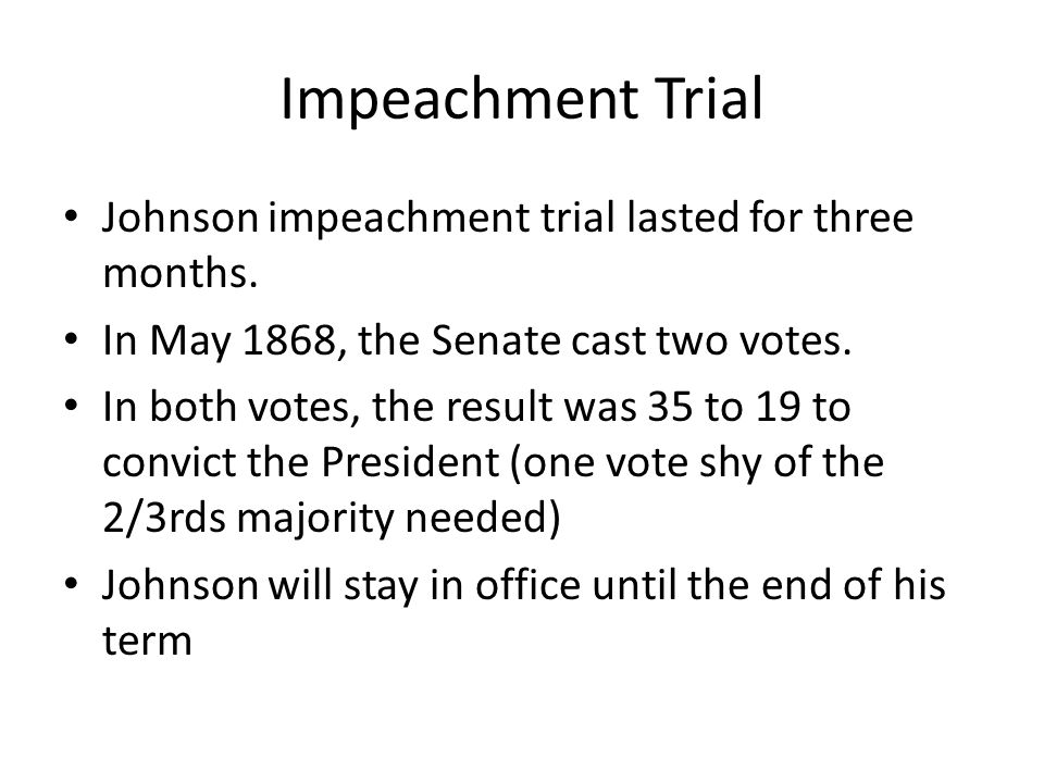 Impeachment Trial Johnson impeachment trial lasted for three months.