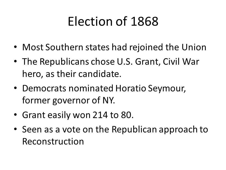 Election of 1868 Most Southern states had rejoined the Union