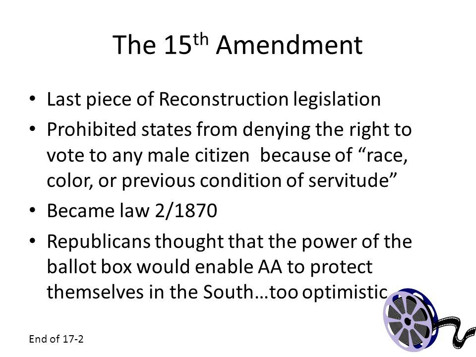 The 15th Amendment Last piece of Reconstruction legislation