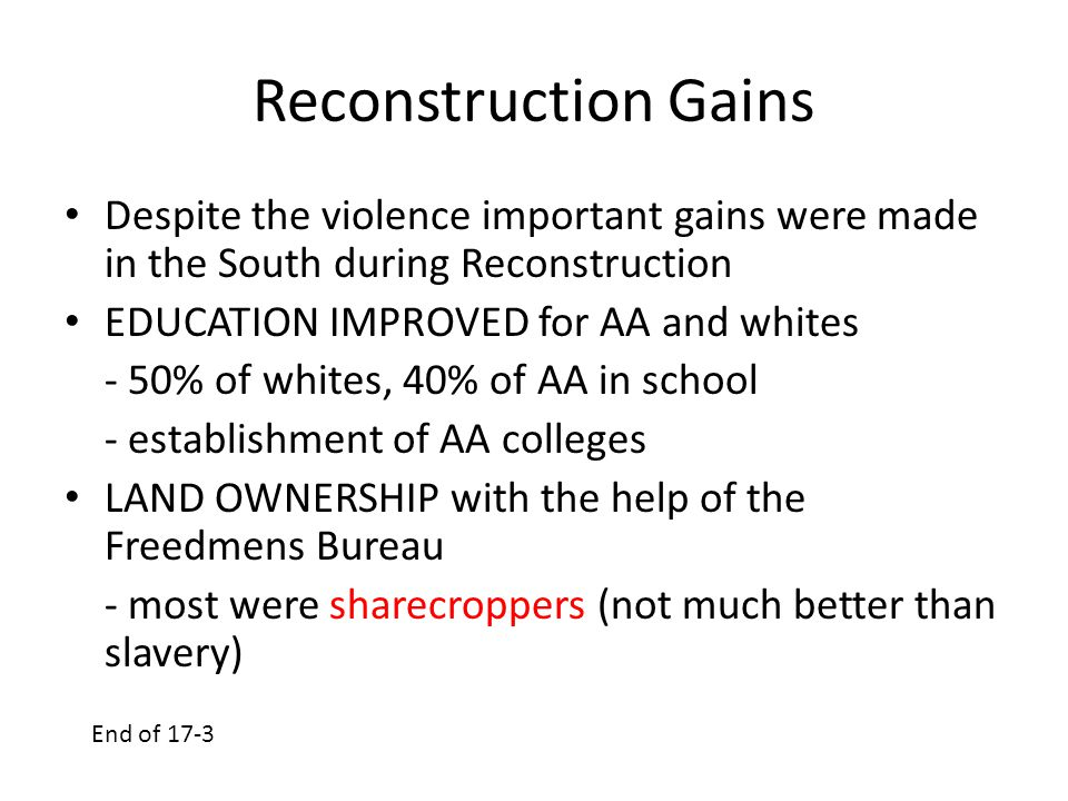 Reconstruction Gains Despite the violence important gains were made in the South during Reconstruction.