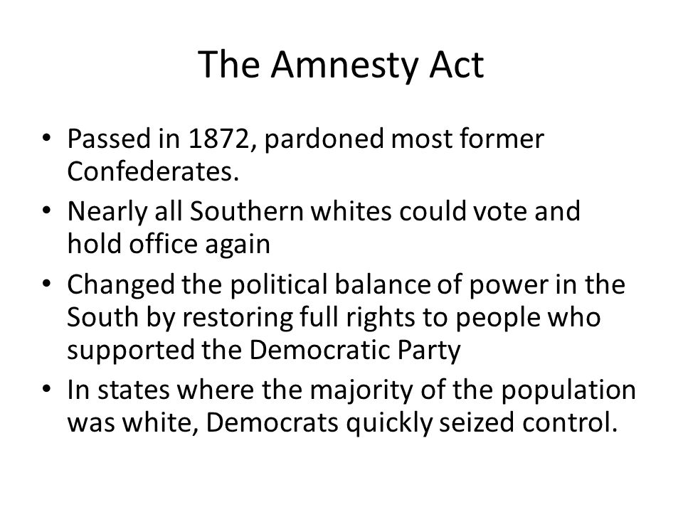 The Amnesty Act Passed in 1872, pardoned most former Confederates.