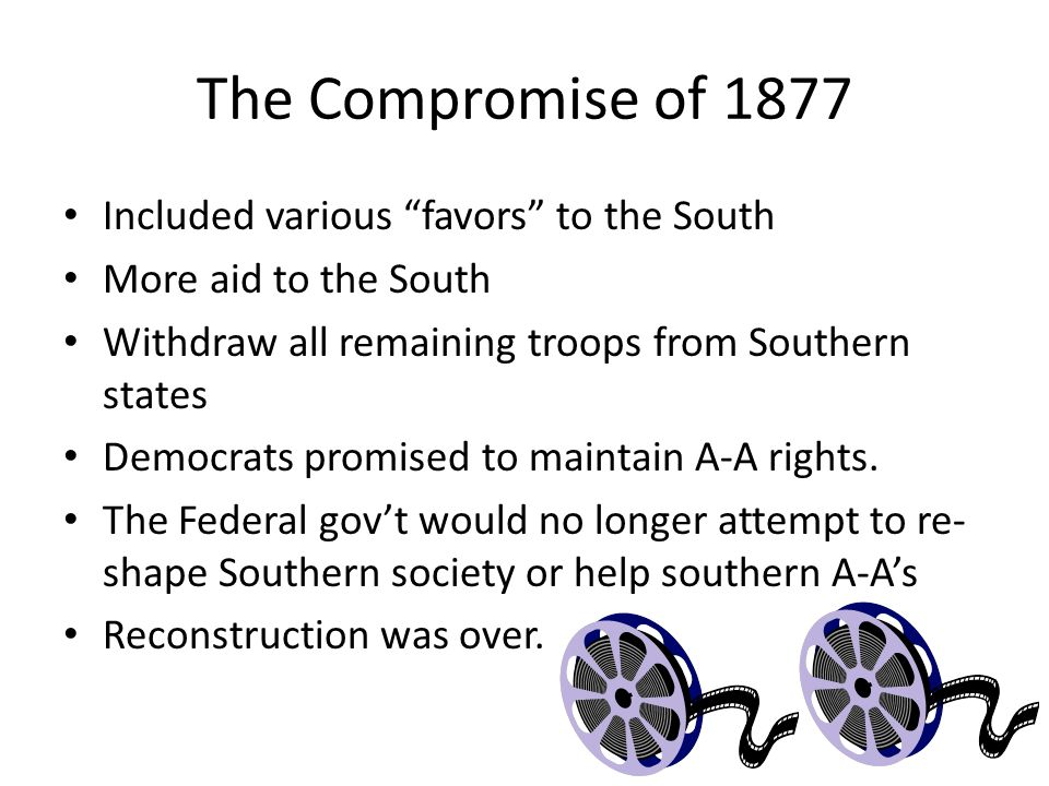 The Compromise of 1877 Included various favors to the South