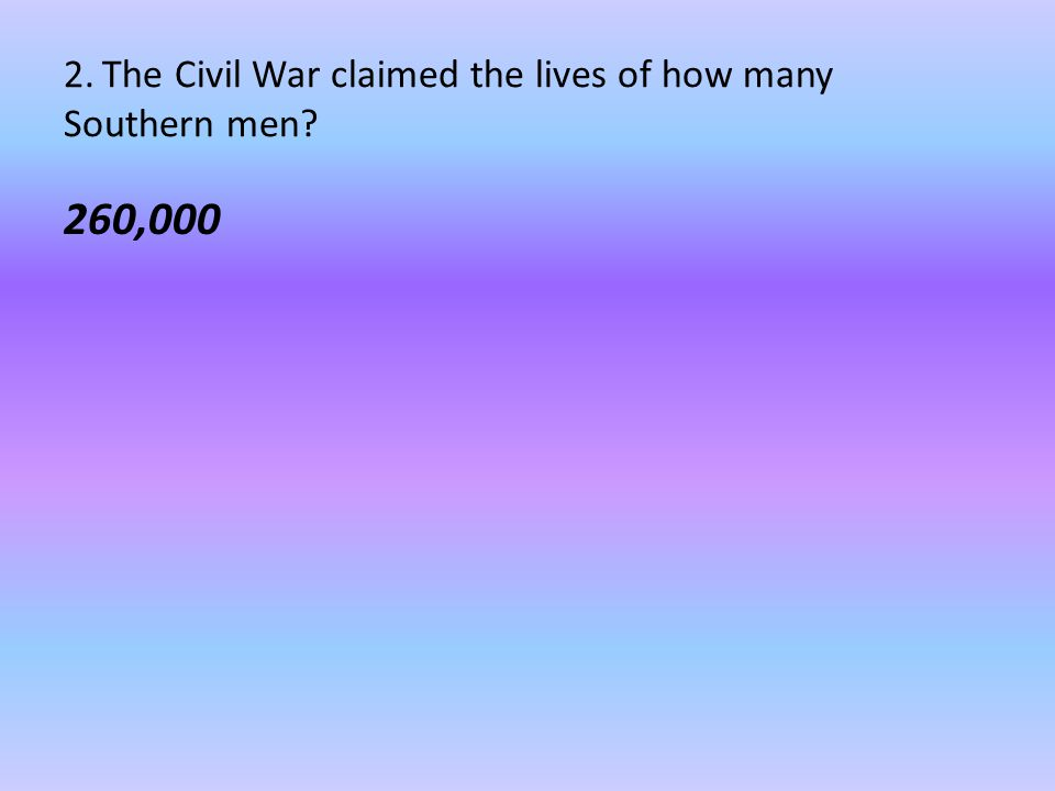 2. The Civil War claimed the lives of how many Southern men