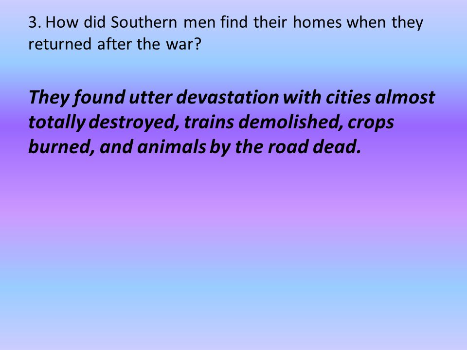 3. How did Southern men find their homes when they returned after the war