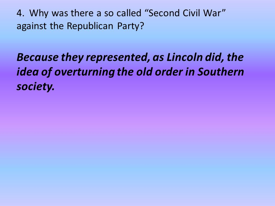 4. Why was there a so called Second Civil War against the Republican Party