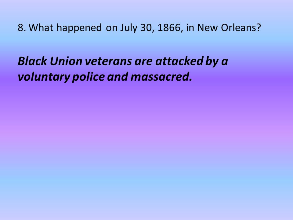 8. What happened on July 30, 1866, in New Orleans