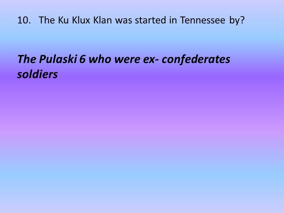 10. The Ku Klux Klan was started in Tennessee by