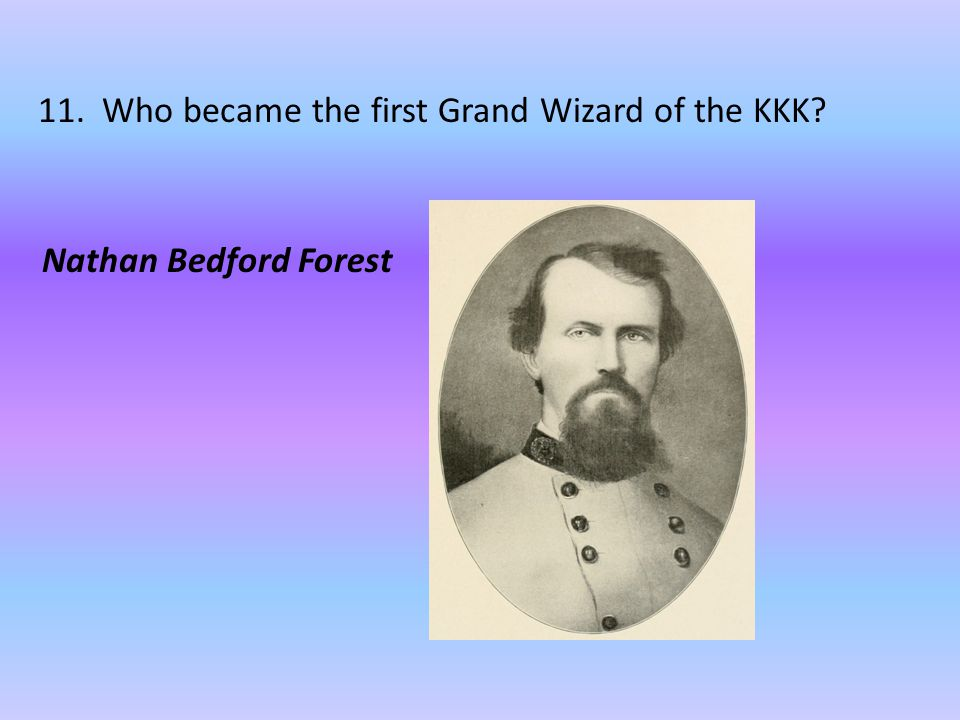 11. Who became the first Grand Wizard of the KKK