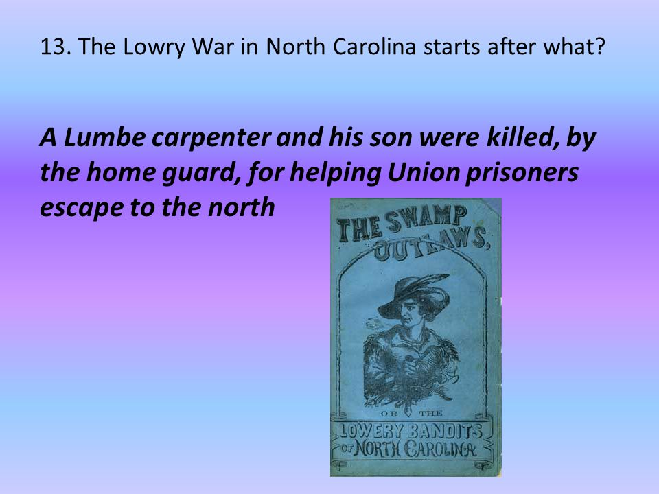 13. The Lowry War in North Carolina starts after what