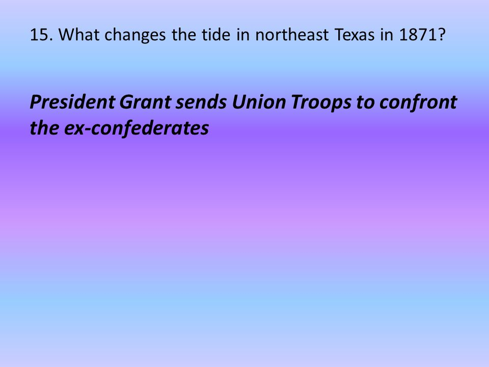 15. What changes the tide in northeast Texas in 1871