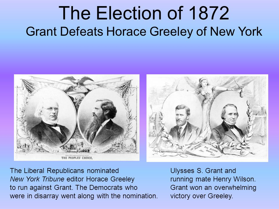 Grant Defeats Horace Greeley of New York