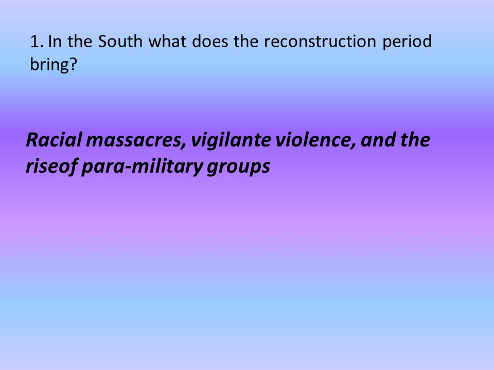 1. In the South what does the reconstruction period bring