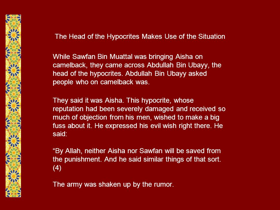 The Head of the Hypocrites Makes Use of the Situation While Sawfan Bin Muattal was bringing Aisha on camelback, they came across Abdullah Bin Ubayy, the head of the hypocrites.