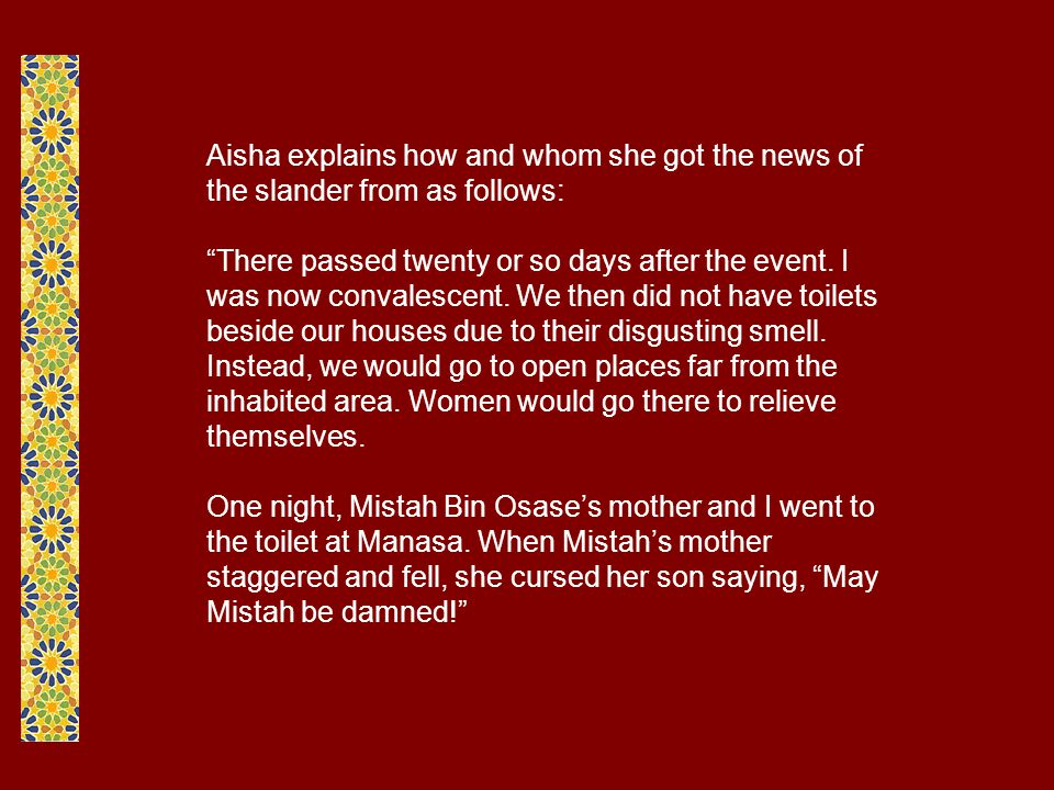 Aisha explains how and whom she got the news of the slander from as follows: There passed twenty or so days after the event.