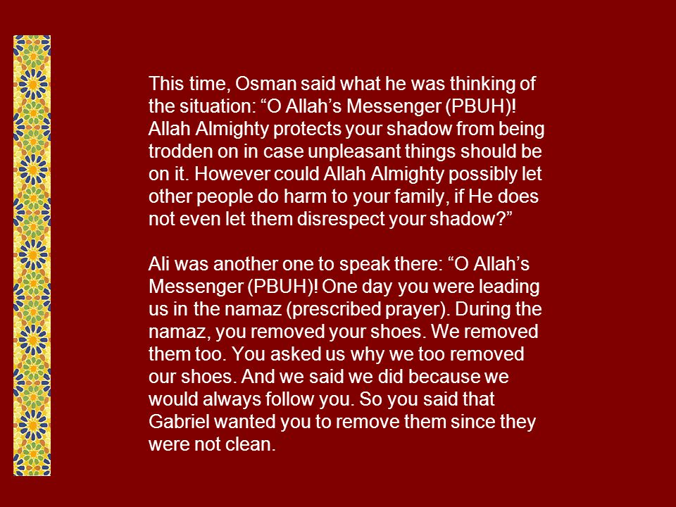 This time, Osman said what he was thinking of the situation: O Allah's Messenger (PBUH).