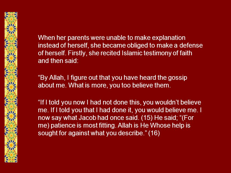 When her parents were unable to make explanation instead of herself, she became obliged to make a defense of herself. Firstly, she recited Islamic testimony of faith and then said: