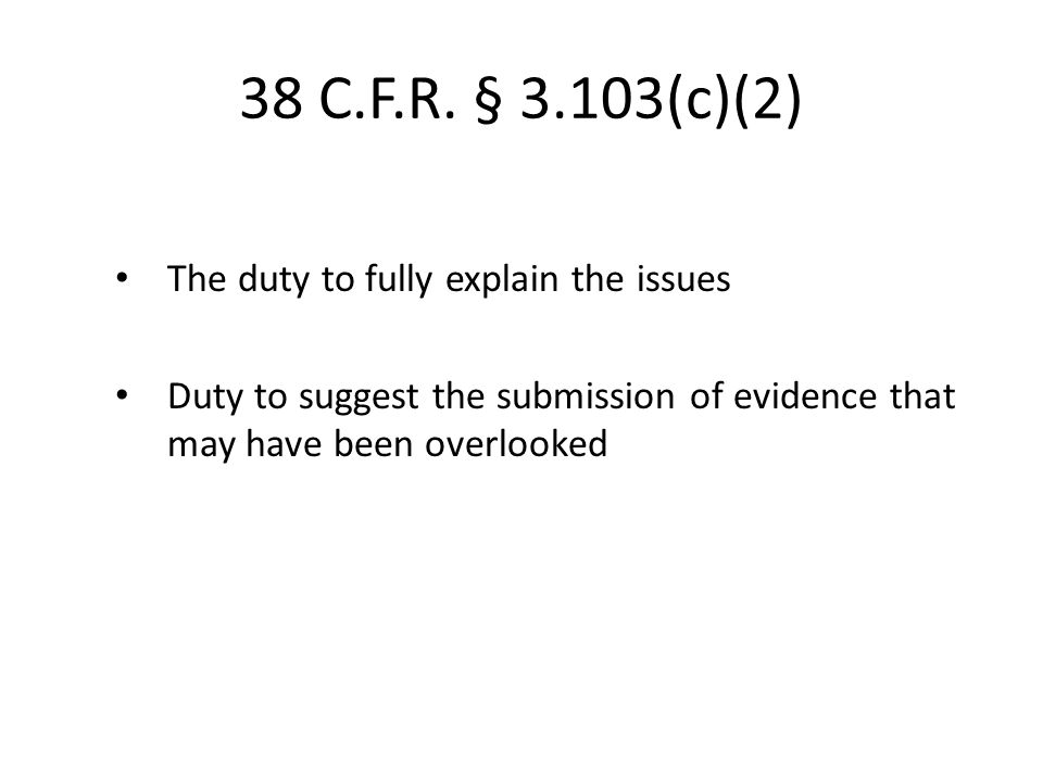 38 C.F.R. § 3.103(c)(2) The duty to fully explain the issues