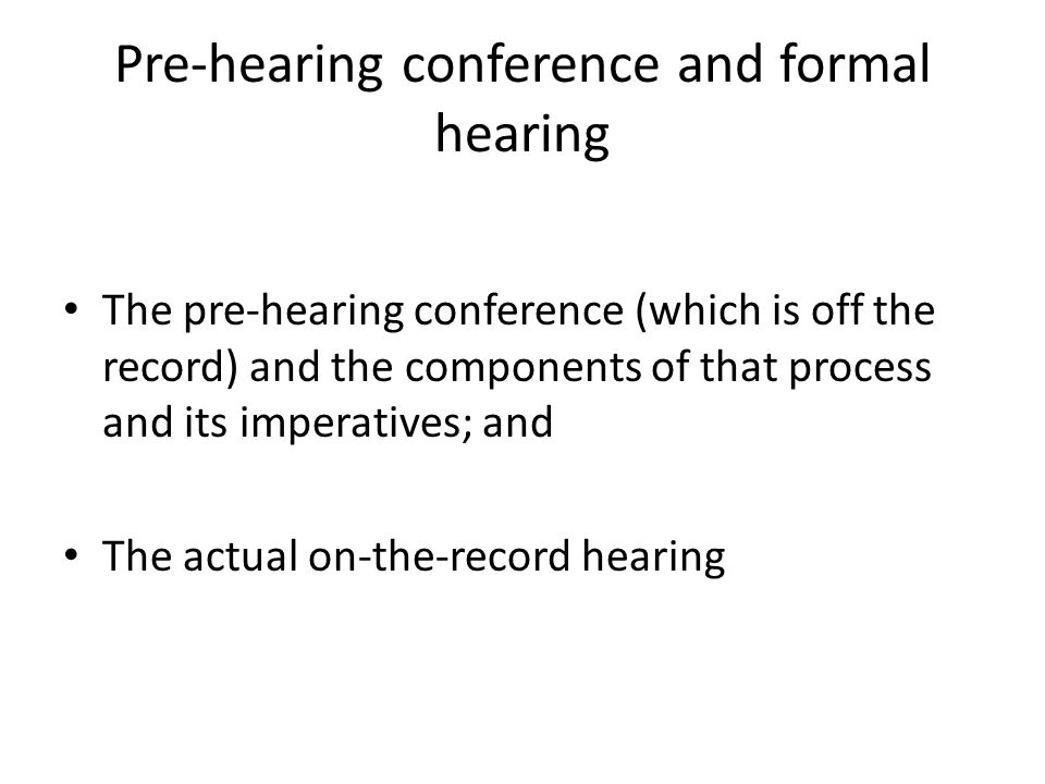 Pre-hearing conference and formal hearing