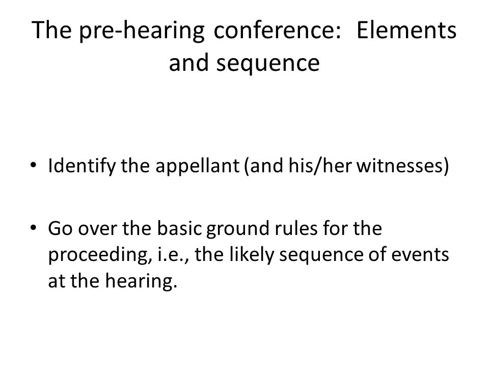 The pre-hearing conference: Elements and sequence