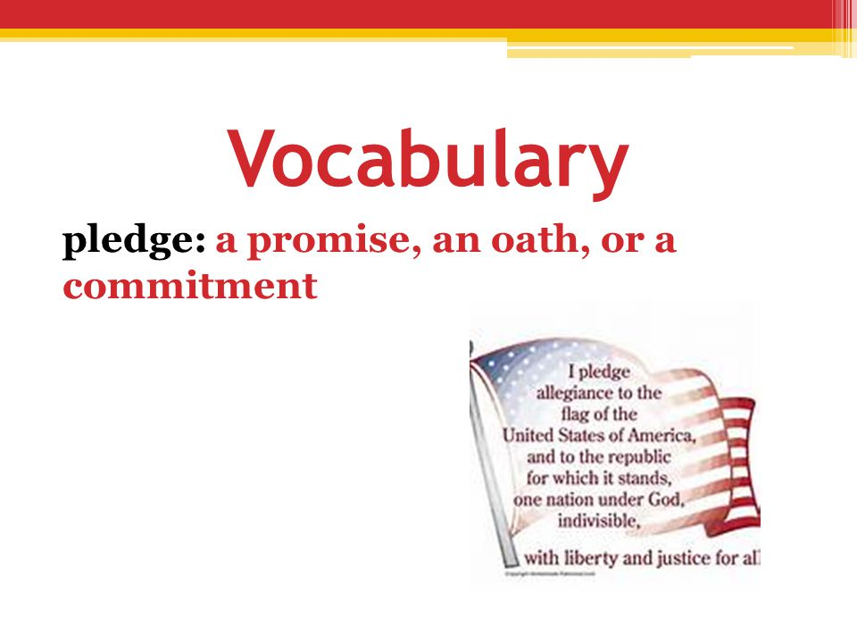 Vocabulary pledge: a promise, an oath, or a commitment