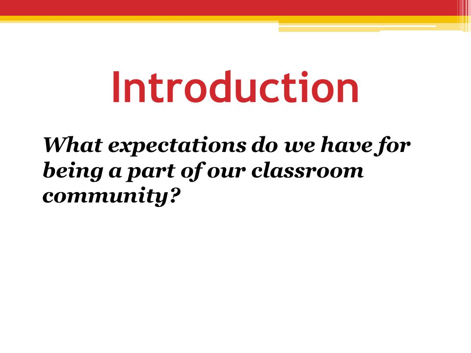 Introduction What expectations do we have for being a part of our classroom community