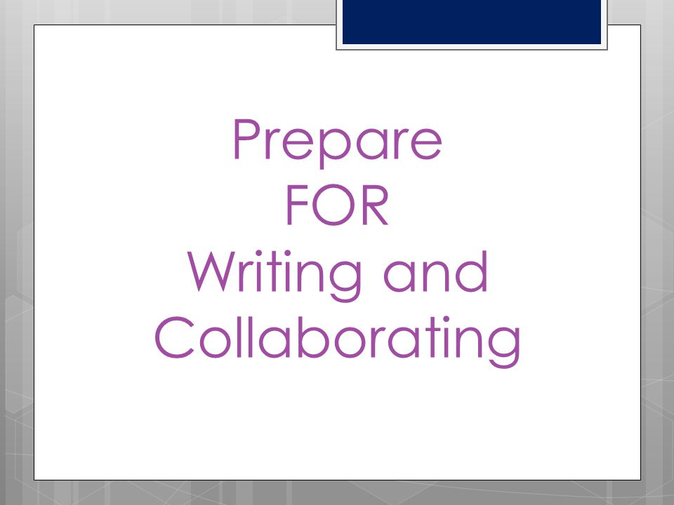 Prepare FOR Writing and Collaborating