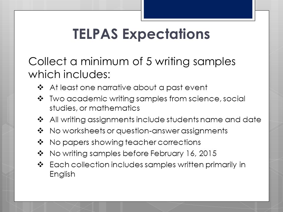 TELPAS Expectations Collect a minimum of 5 writing samples which includes: At least one narrative about a past event.