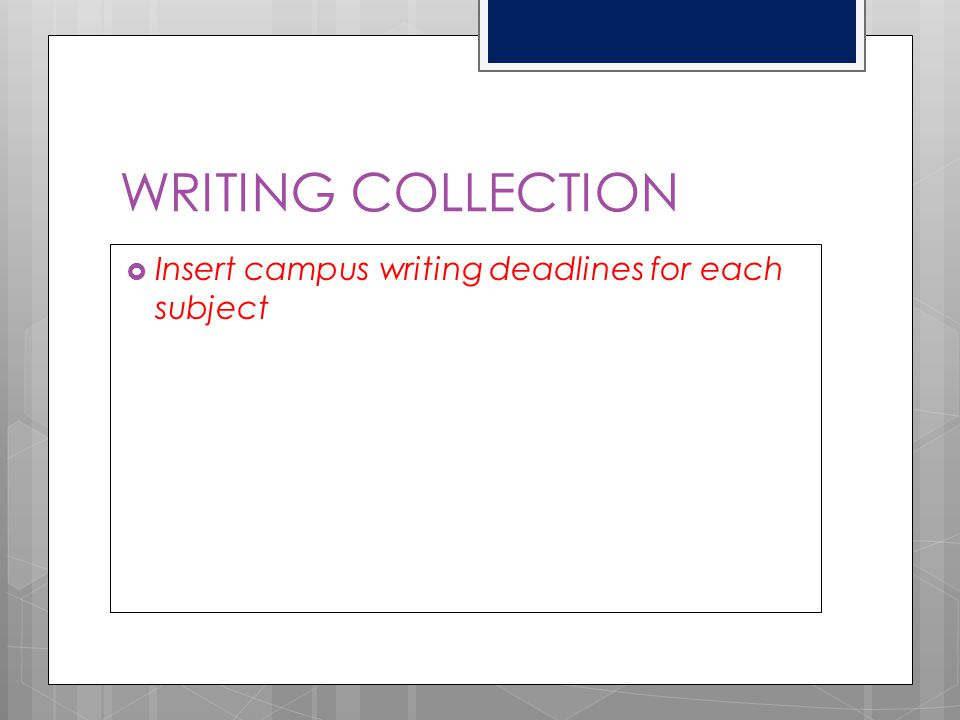 WRITING COLLECTION Insert campus writing deadlines for each subject