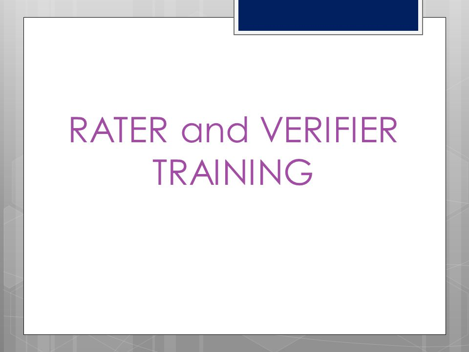RATER and VERIFIER TRAINING
