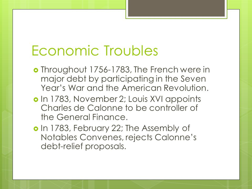 Economic Troubles Throughout 1756-1783, The French were in major debt by participating in the Seven Year's War and the American Revolution.