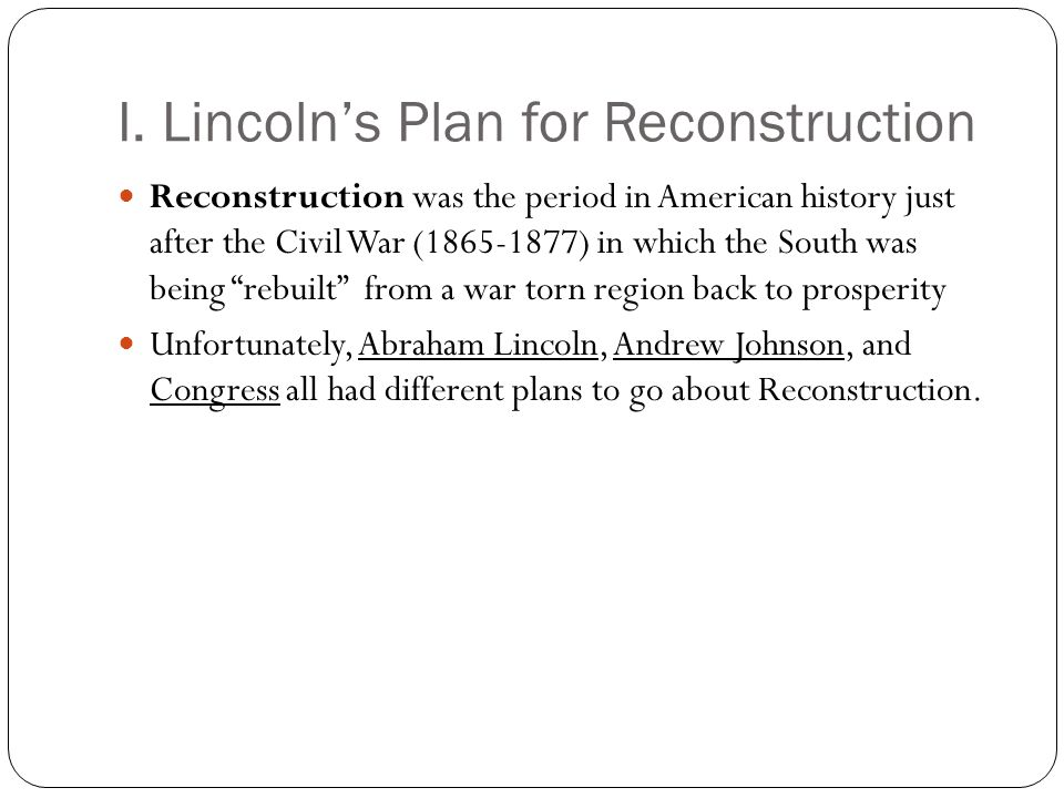 I. Lincoln's Plan for Reconstruction