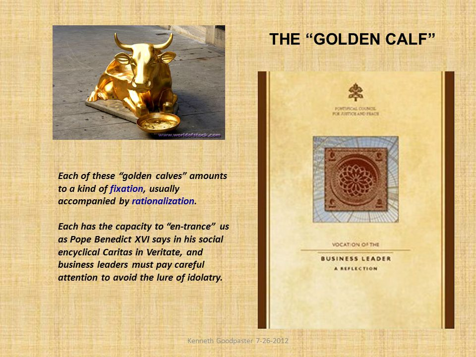 THE GOLDEN CALF Each of these golden calves amounts to a kind of fixation, usually accompanied by rationalization.