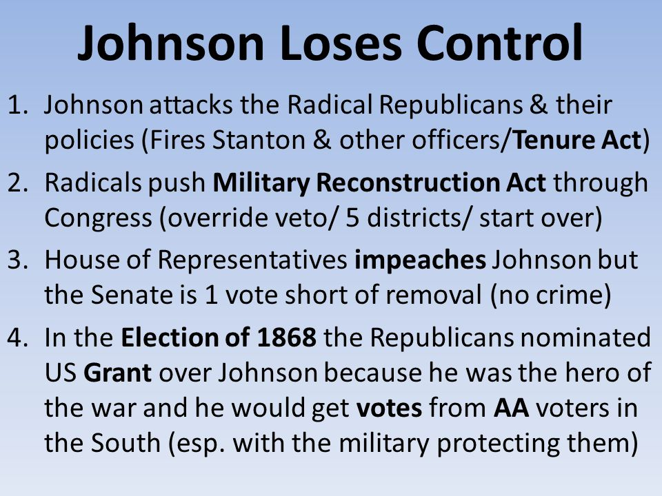 Johnson Loses Control Johnson attacks the Radical Republicans & their policies (Fires Stanton & other officers/Tenure Act)