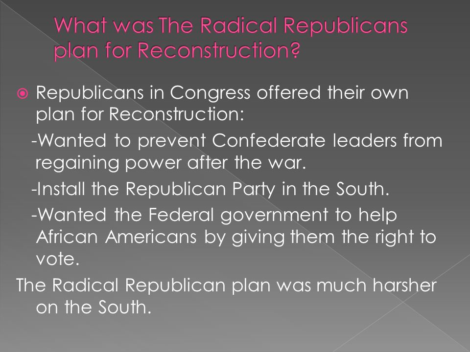 What was The Radical Republicans plan for Reconstruction