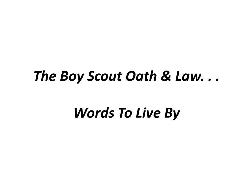 The Boy Scout Oath & Law. . . Words To Live By
