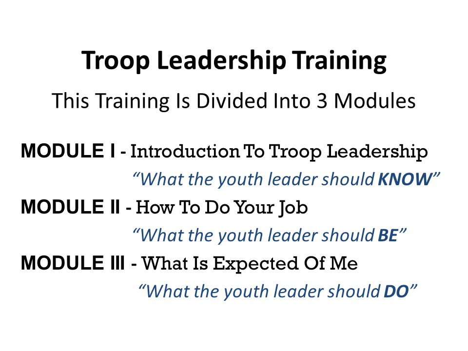 Troop Leadership Training This Training Is Divided Into 3 Modules