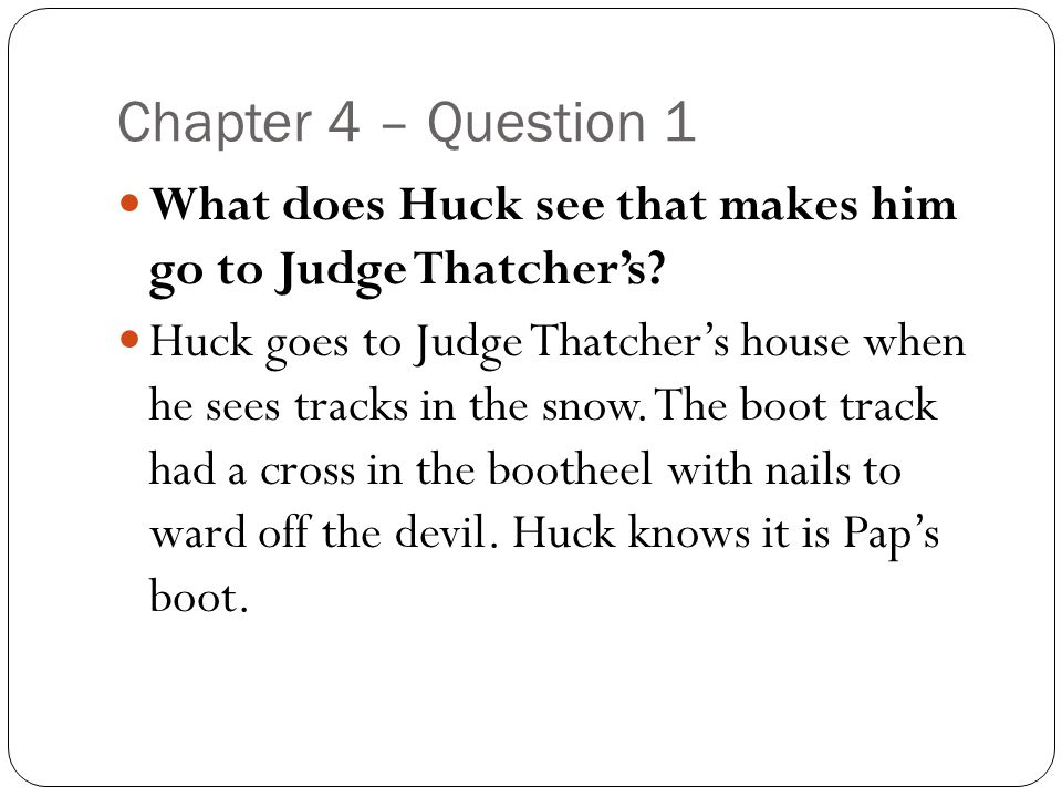 Chapter 4 – Question 1 What does Huck see that makes him go to Judge Thatcher's