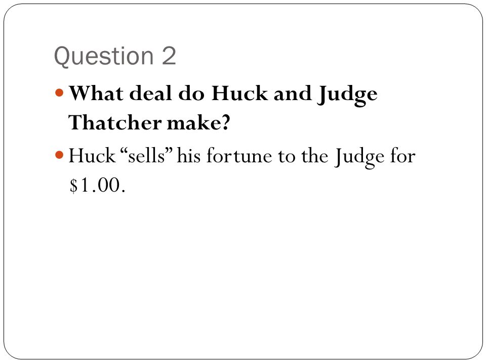 Question 2 What deal do Huck and Judge Thatcher make