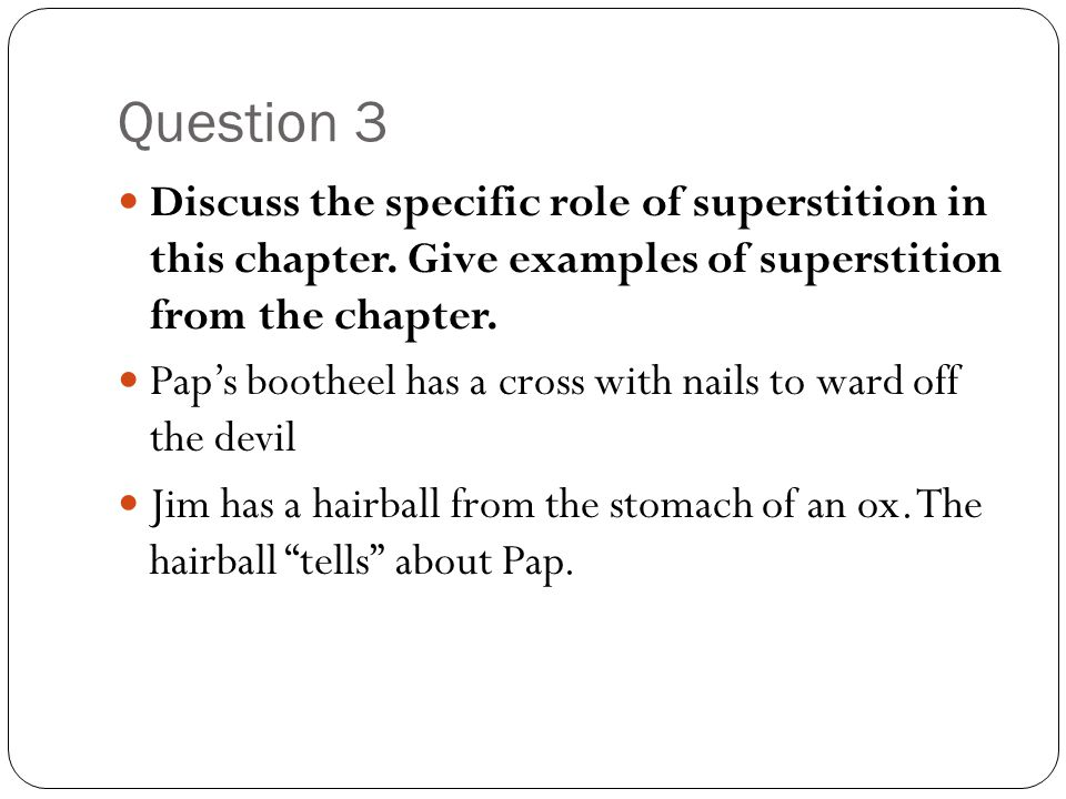 Question 3 Discuss the specific role of superstition in this chapter. Give examples of superstition from the chapter.