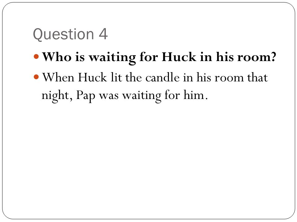 Question 4 Who is waiting for Huck in his room