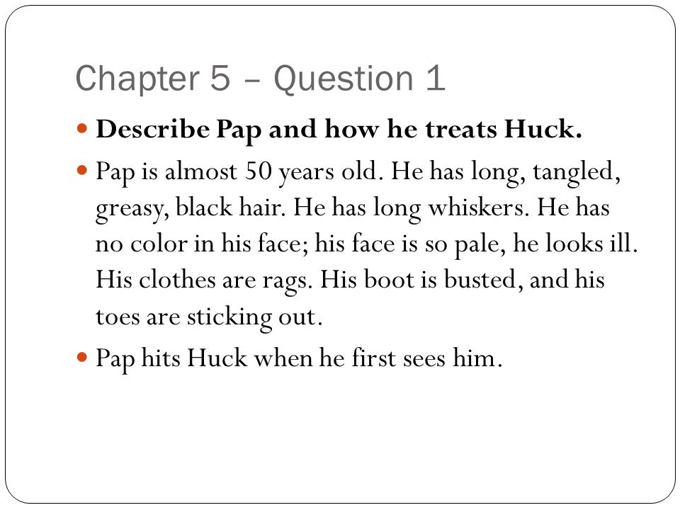 Chapter 5 – Question 1 Describe Pap and how he treats Huck.