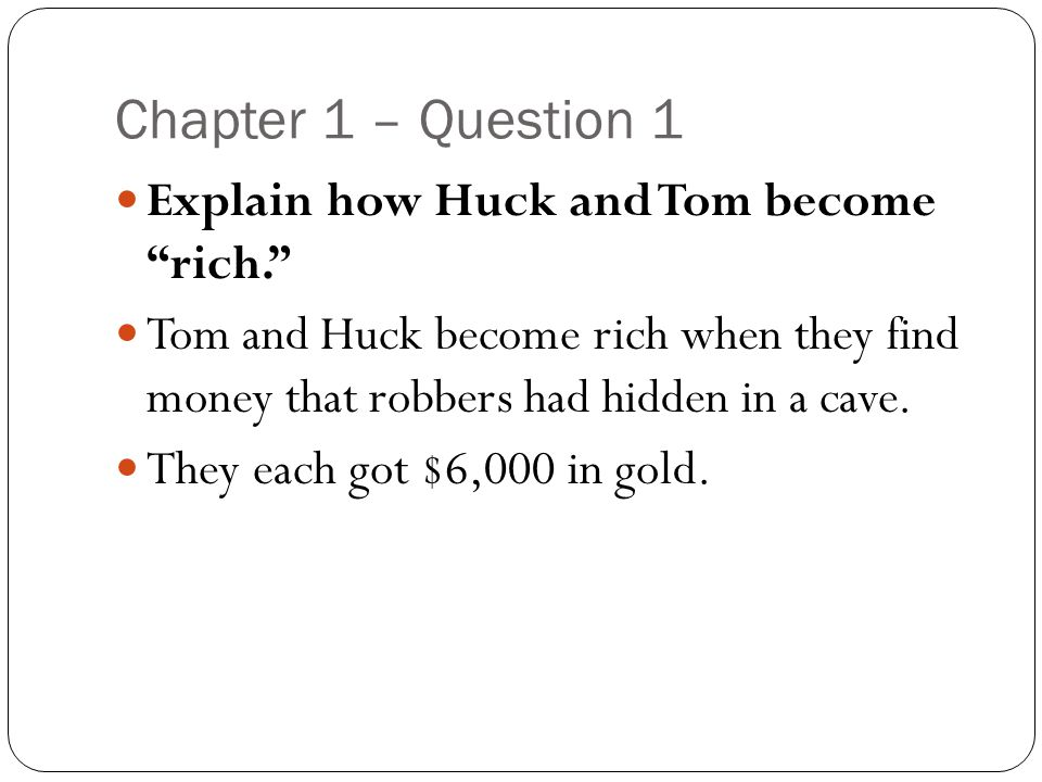 Chapter 1 – Question 1 Explain how Huck and Tom become rich.